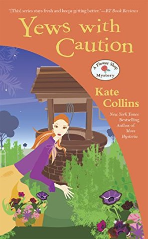 YEWS WITH CAUTION (A FLOWER SHOP MYSTERY, BOOK #19) BY KATE COLLINS: BOOK REVIEW