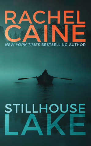 STILLHOUSE LAKE (STILLHOUSE LAKE, BOOK #1) BY RACHEL CAINE: BOOK REVIEW