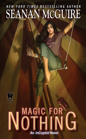 MAGIC FOR NOTHING (INCRYPTID, BOOK #6) BY SEANAN MCGUIRE: BOOK REVIEW
