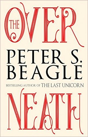 THE OVERNEATH BY PETER S. BEAGLE: BOOK REVIEW