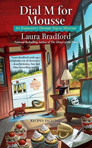 DIAL M FOR MOUSSE (EMERGENCY DESSERT SQUAD MYSTERY #3) BY LAURA BRADFORD: BOOK REVIEW