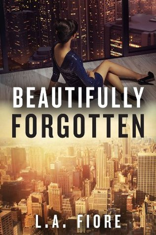 BEAUTIFULLY FORGOTTEN (BEAUTIFULLY DAMAGED, BOOK #2) BY L.A. FIORE: BOOK REVIEW