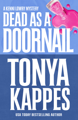 DEAD AS A DOORNAIL (KENNI LOWRY MYSTERY SERIES, BOOK #5) BY TONYA KAPPES: BOOK REVIEW