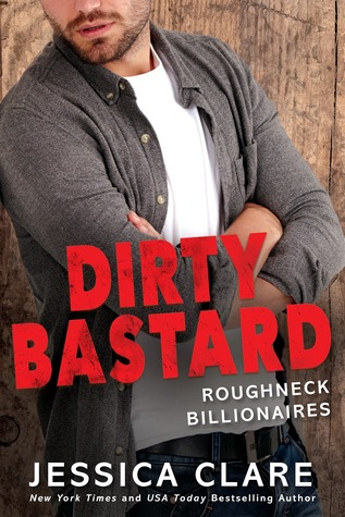 DIRTY BASTARD (ROUGHNECK BILLIONAIRES, BOOK #3) BY JESSICA CLARE: BOOK REVIEW