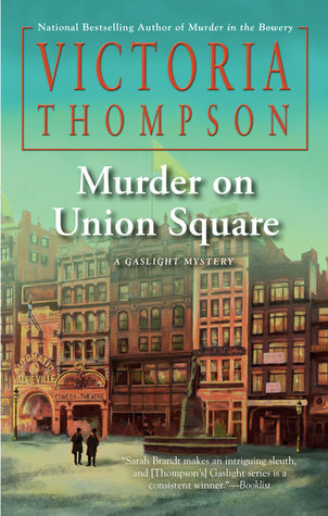 MURDER ON UNION SQUARE (GASLIGHT MYSTERY, BOOK #21) BY VICTORIA THOMPSON: BOOK REVIEW