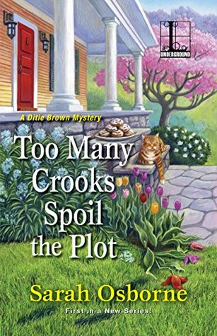 TOO MANY CROOKS SPOIL THE PLOT (A DITIE BROWN MYSTERY, #1) BY SARAH OSBORNE: BOOK REVIEW