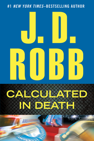CALCULATED IN DEATH (IN DEATH, BOOK #36) BY J.D. ROBB: BOOK REVIEW