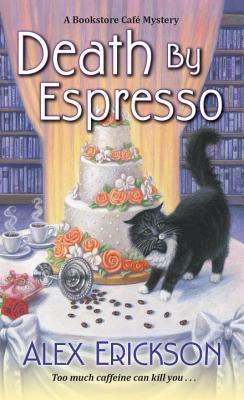 DEATH BY ESPRESSO (BOOKSTORE CAFÉ MYSTERY SERIES, #6) BY ALEX ERICKSON: BOOK REVIEW