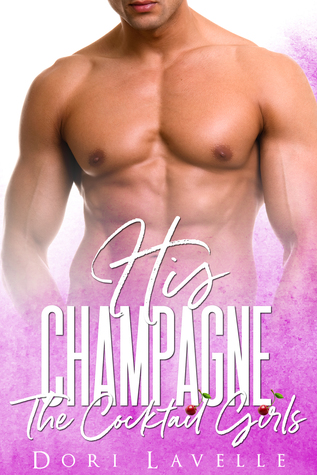 HIS CHAMPAGNE (THE COCKTAIL GIRLS, #1) BY DORI LAVELLE: BOOK REVIEW