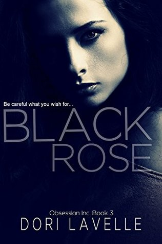 BLACK ROSE (OBSESSION INC. #3) BY DORI LAVELLE: BOOK REVIEW
