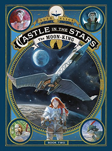 CASTLE IN THE STARS: THE MOON-KING (LE CHÂTEAU DES ETOILES #2) BY ALEX ALICE: BOOK REVIEW