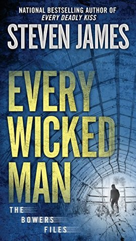 EVERY WICKED MAN (THE BOWERS FILES: THE NEW YORK YEARS #3) BY STEVEN JAMES: BOOK REVIEW