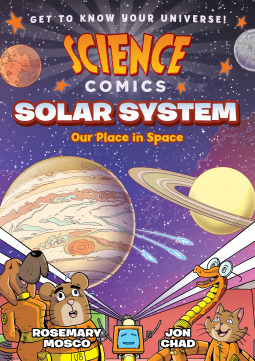 SCIENCE COMICS: SOLAR SYSTEM: OUR PLACE IN SPACE BY ROSEMARY MOSCO AND JON CHAD: BOOK REVIEW