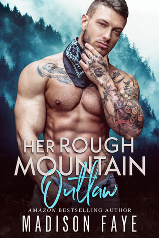 HER ROUGH MOUNTAIN OUTLAW (BLACKTHORN MOUNTAIN MEN, BOOK #6) BY MADISON FAYE: BOOK REVIEW