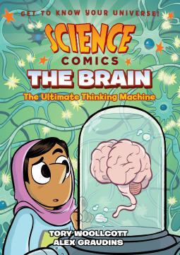 SCIENCE COMICS: THE BRAIN – THE ULTIMATE THINKING MACHINE BY TORY WOOLCOTT: BOOK REVIEW