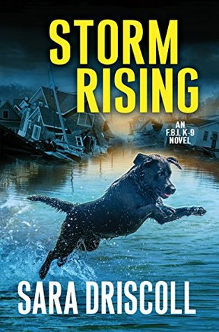 STORM RISING (FBI K-9 #3) BY SARA DRISCOLL: BOOK REVIEW