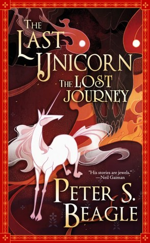THE LAST UNICORN: THE LOST JOURNEY BY PETER S. BEAGLE: BOOK REVIEW