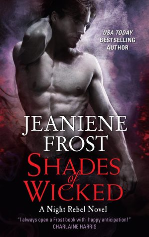 SHADES OF WICKED (NIGHT REBEL, BOOK #1) BY JEANIENE FROST: BOOK REVIEW