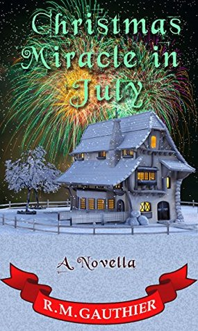 CHRISTMAS MIRACLE IN JULY (CHRISTMAS MIRACLE SERIES, #1) BY R.M. GAUTHIER: BOOK REVIEW