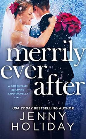 MERRILY EVER AFTER (BRIDESMAIDS BEHAVING BADLY, #2.5) BY JENNY HOLIDAY: BOOK REVIEW