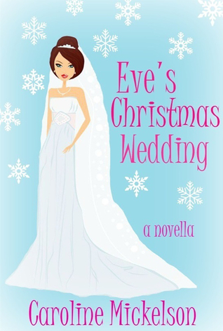 EVE'S CHRISTMAS WEDDING (CHRISTMAS CENTRAL, #6) BY CAROLINE MICKELSON: BOOK REVIEW