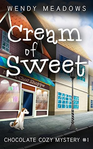 CREAM OF SWEET (CHOCOLATE COZY MYSTERY, #1) BY WENDY MEADOWS: BOOK REVIEW