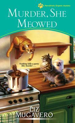 MURDER SHE MEOWED (PAWSITIVELY ORGANIC MYSTERIES, BOOK #7) BY LIZ MUGAVERO: BOOK REVIEW