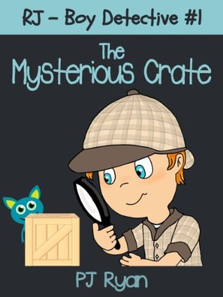THE MYSTERIOUS CRATE (RJ – BOY DETECTIVE, #1) BY P.J. RYAN: BOOK REVIEW