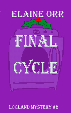 FINAL CYCLE (LOGLAND MYSTERY #2) BY ELAINE ORR: BOOK REVIEW