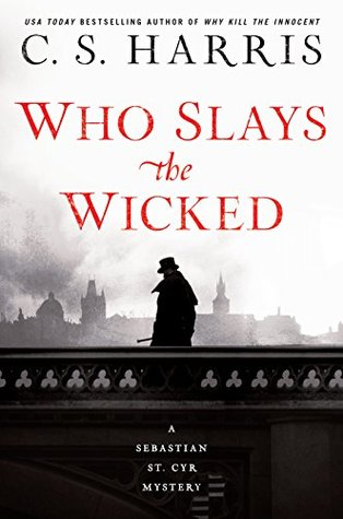 WHO SLAYS THE WICKED (SEBASTIAN ST. CYR MYSTERY, BOOK #14) BY C.S. HARRIS: BOOK REVIEW