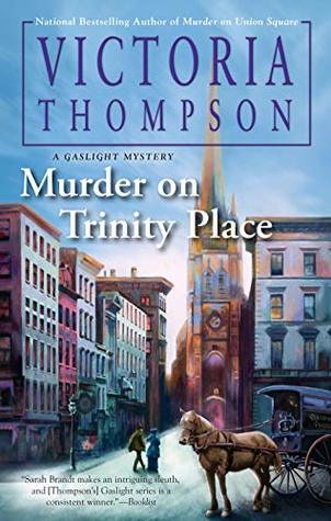 MURDER ON TRINITY PLACE (GASLIGHT MYSTERY #22) BY VICTORIA THOMPSON: BOOK REVIEW