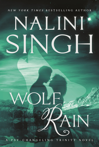 WOLF RAIN (PSY-CHANGELING TRINITY, BOOK #3) BY NALINI SINGH: BOOK REVIEW