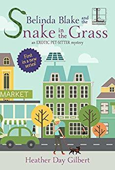 BELINDA BLAKE AND THE SNAKE IN THE GRASS (EXOTIC PET-SITTER, BOOK #1) BY HEATHER DAY GILBERT: BOOK REVIEW