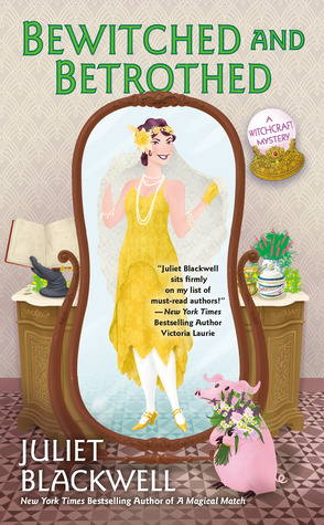 BEWITCHED AND BETROTHED (WITCHCRAFT MYSTERY BOOK #10) BY JULIET BLACKWELL: BOOK REVIEW