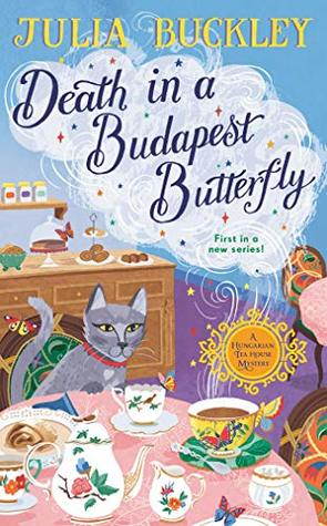 DEATH IN A BUDAPEST BUTTERFLY (A HUNGARIAN TEA HOUSE MYSTERY #1) BY JULIA BUCKLEY: BOOK REVIEW
