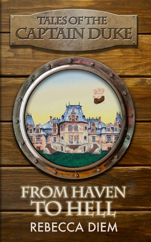 FROM HAVEN TO HELL (TALES OF THE CAPTAIN DUKE, BOOK #2) BY REBECCA DIEM: BOOK REVIEW