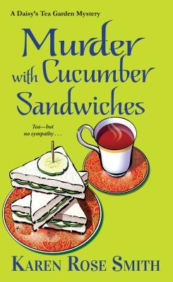 MURDER WITH CUCUMBER SANDWICHES (DAISY'S TEA GARDEN MYSTERY, BOOK #3) BY KAREN ROSE SMITH: BOOK REVIEW