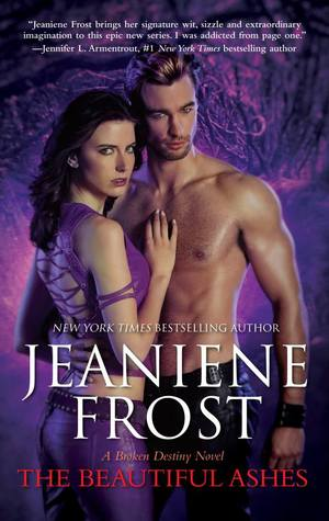 THE BEAUTIFUL ASHES (BROKEN DESTINY, BOOK #1) BY JEANIENE FROST: BOOK REVIEW