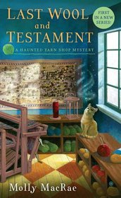 LAST WOOL AND TESTAMENT (A HAUNTED YARN SHOP MYSTERY #1) BY MOLLY MACRAE: BOOK REVIEW