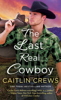 THE LAST REAL COWBOY (COLD RIVER RANCH, BOOK #3) BY CAITLIN CREWS: BOOK REVIEW