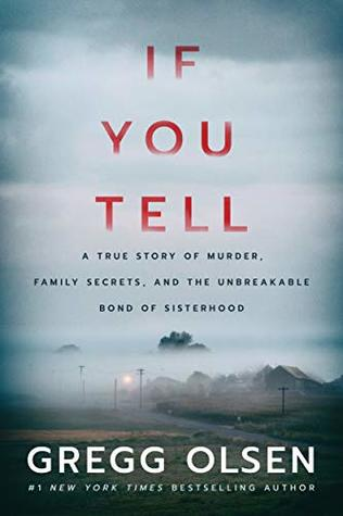 IF YOU TELL: A TRUE STORY OF MURDER, FAMILY SECRETS, AND THE UNBREAKABLE BOND OF SISTERHOOD BY GREGG OLSEN: BOOK REVIEW