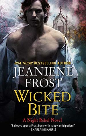 WICKED BITE (NIGHT REBEL, BOOK #2) BY JEANIENE FROST: BOOK REVIEW