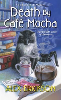 DEATH BY CAFÉ MOCHA (BOOKSTORE CAFÉ MYSTERY, BOOK #7) BY ALEX ERICKSON: BOOK REVIEW