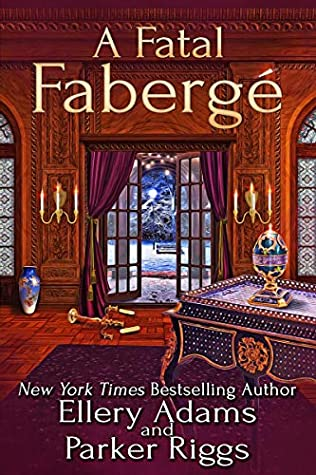 A FATAL FABERGÉ (ANTIQUES & COLLECTIBLES MYSTERIES, #8) BY ELLERY ADAMS AND PARKER RIGGS: BOOK REVIEW