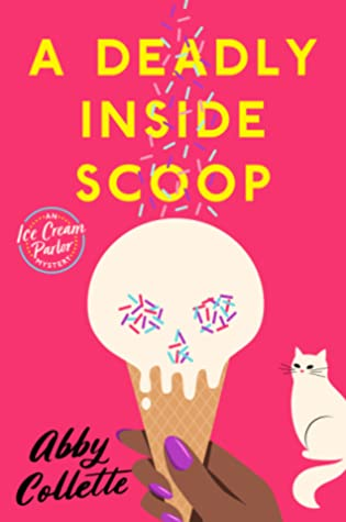 A DEADLY INSIDE SCOOP (AN ICE CREAM PARLOR MYSTERY, BOOK #1) BY ABBY COLLETTE: BOOK REVIEW