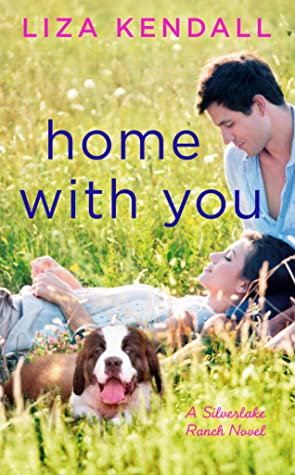HOME WITH YOU ( SILVERLAKE RANCH, BOOK #2) BY LIZA KENDALL: BOOK REVIEW