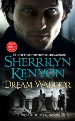 DREAM WARRIOR (DARK-HUNTER, BOOK #16; DREAM-HUNTER, BOOK #4) BY SHERRILYN KENYON: BOOK REVIEW