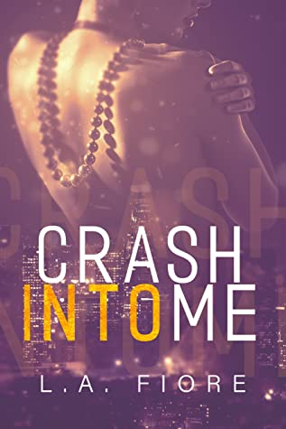 CRASH INTO ME BY L.A. FIORE: BOOK REVIEW