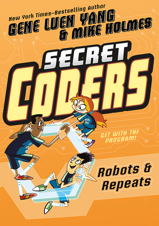 SECRET CODERS: ROBOTS & REPEATS (SECRET CODERS, BOOK #4) BY GENE LUEN YANG: BOOK REVIEW