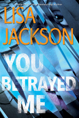 YOU BETRAYED ME (THE CAHILLS, BOOK #3) BY LISA JACKSON: BOOK REVIEW